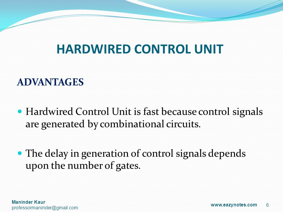 HARDWIRED CONTROL UNIT DISADVANTAGES More is the control signals required by CPU; more complex will be the design of control unit.