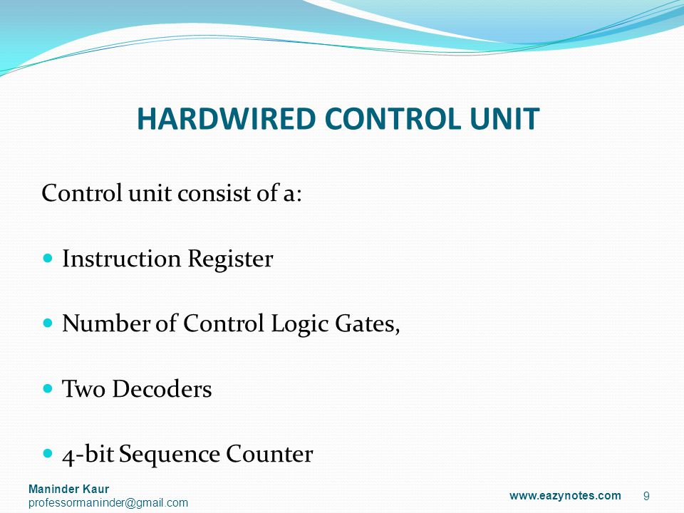 HARDWIRED CONTROL UNIT Control unit consist of a: Instruction Register Number of Control Logic Gates, Two Decoders 4-bit Sequence Counter 9 www.eazyno