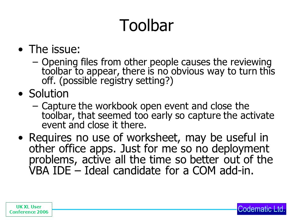 UK XL User Conference 2006 Toolbar The issue: –Opening files from other people causes the reviewing toolbar to appear, there is no obvious way to turn this off.