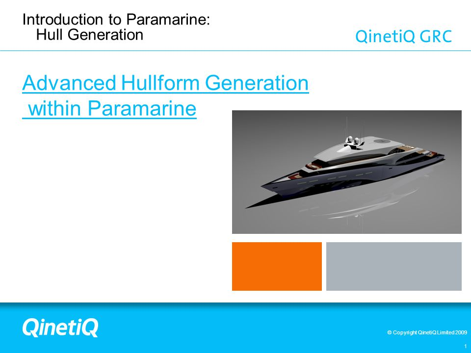 © Copyright QinetiQ Limited 2009 Hull Generator Paramarine is a design system for ships and submarines which provides the Naval Architect with many tools for initial design and through-life support.
