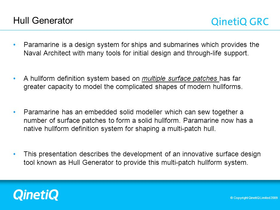 © Copyright QinetiQ Limited 2009 Hull Generator: 3 Contents of this presentation Key Features Requirements Overview Hullform Synthesis Hullform Surface Analysis Examples