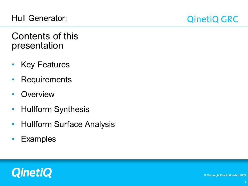© Copyright QinetiQ Limited 2009 Hull Generator: 14 Contents of this presentation Key Features Requirements Overview Hullform Synthesis Hullform Surface Analysis Examples