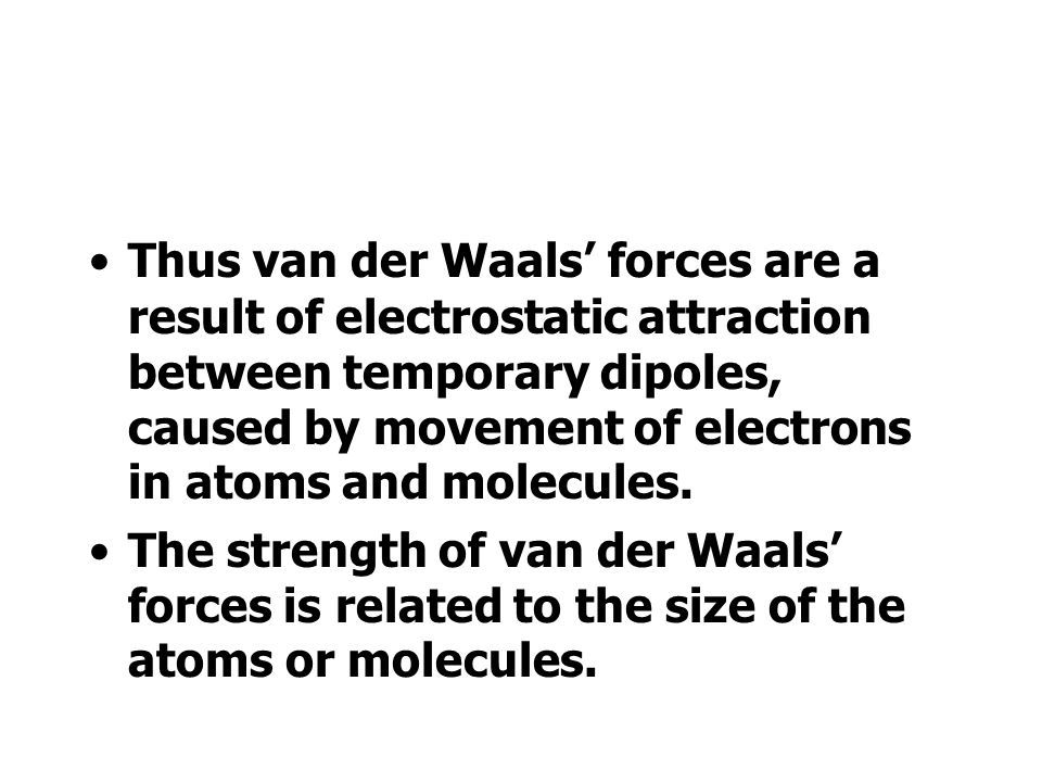 The force of attraction between two such atoms is called van der Waals force.