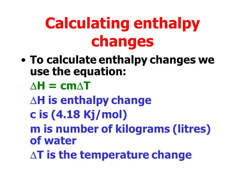 Enthalpy of neutralisation The enthalpy of neutralisation of an acid is the enthalpy change when the acid is neutralised to form one mole of water.