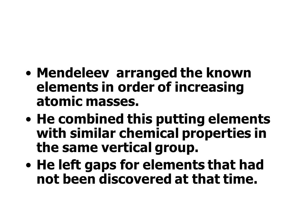The modern Periodic Table is based on the work of Mendeleev.