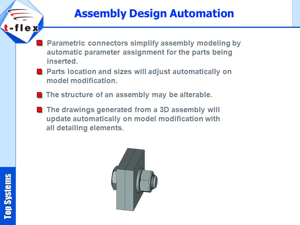 Parametric connectors simplify assembly modeling by automatic parameter assignment for the parts being inserted.
