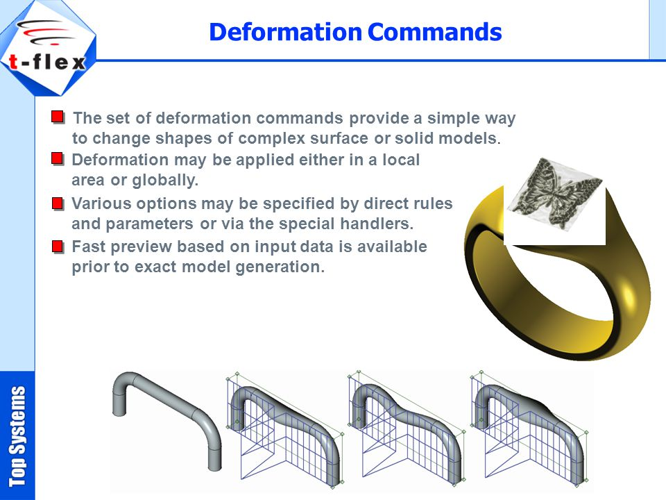 The set of deformation commands provide a simple way to change shapes of complex surface or solid models.