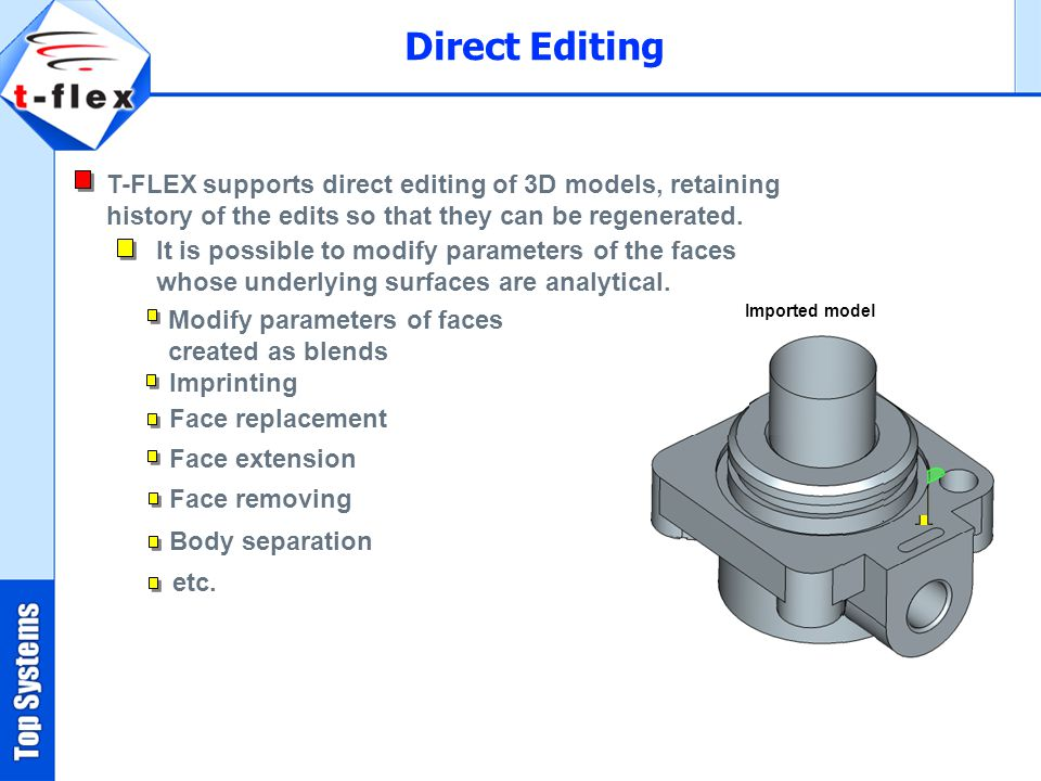 T-FLEX supports direct editing of 3D models, retaining history of the edits so that they can be regenerated.