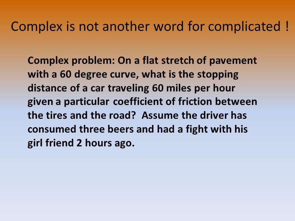 Complex is not another word for complicated .