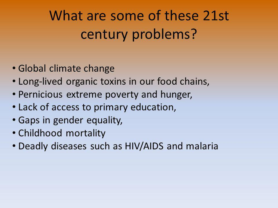What are some of these 21st century problems.