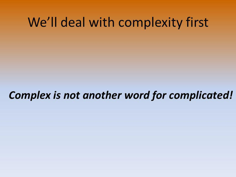 Complex is not another word for complicated!