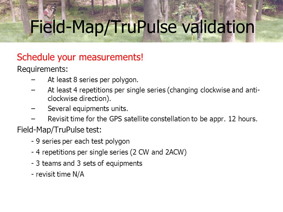 Field-Map/TruPulse validation Schedule your measurements.
