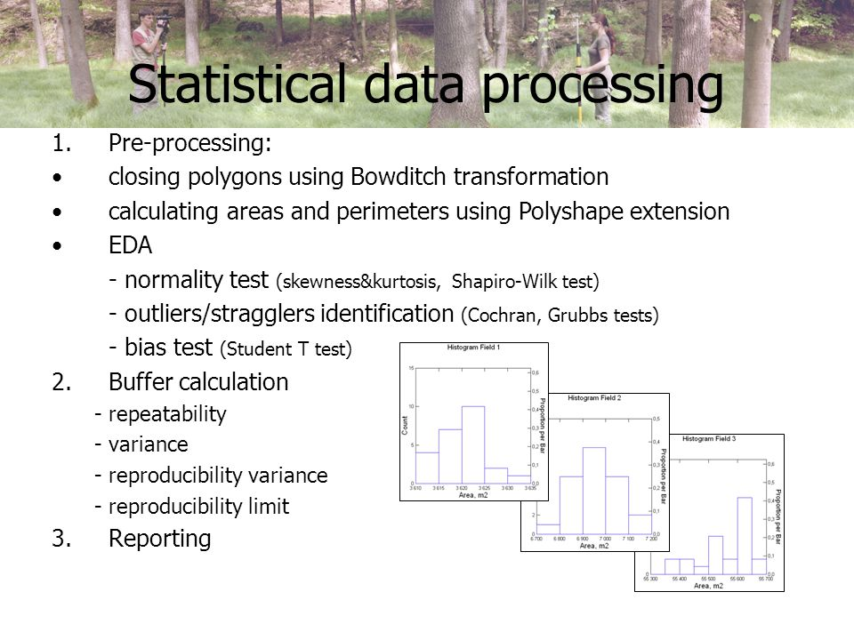 Statistical data processing 1.Pre-processing: closing polygons using Bowditch transformation calculating areas and perimeters using Polyshape extensio