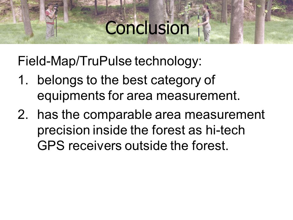 Field-Map/TruPulse technology: 1.belongs to the best category of equipments for area measurement.