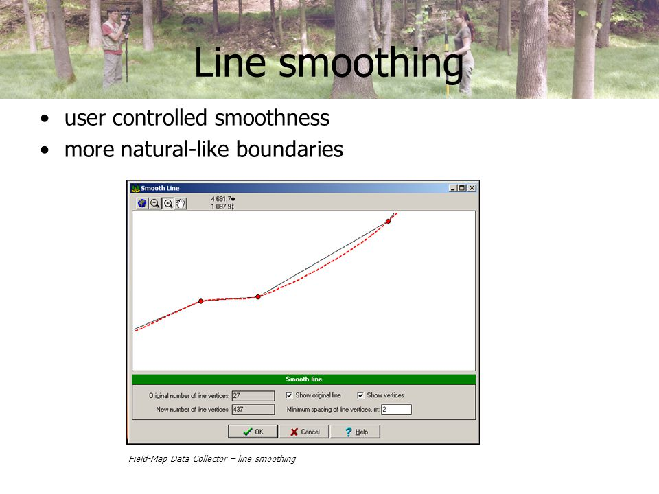 Line smoothing user controlled smoothness more natural-like boundaries Field-Map Data Collector – line smoothing