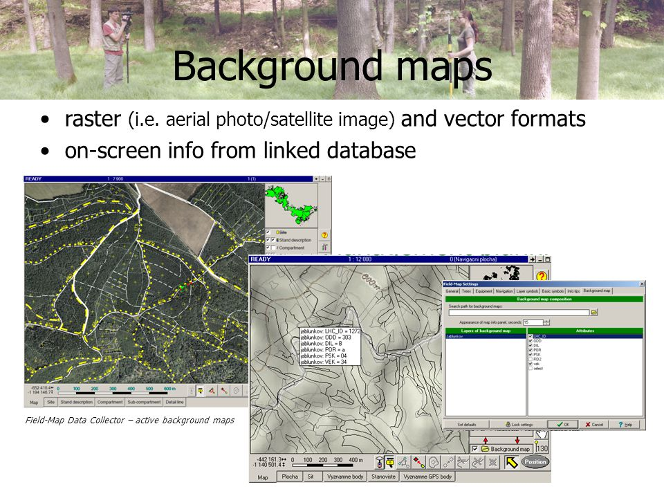 Background maps raster (i.e. aerial photo/satellite image) and vector formats on-screen info from linked database Field-Map Data Collector – active ba