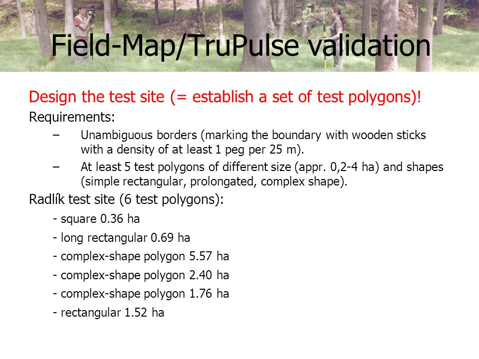 Field-Map/TruPulse validation Design the test site (= establish a set of test polygons).
