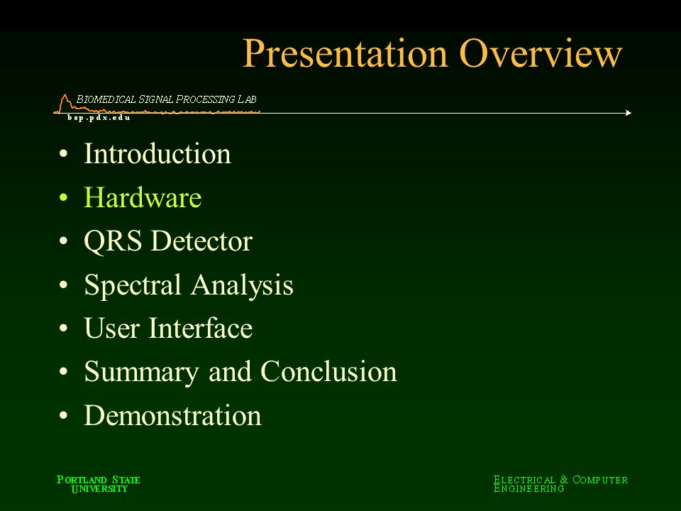 Presentation Overview Introduction Hardware QRS Detector Spectral Analysis User Interface Summary and Conclusion Demonstration