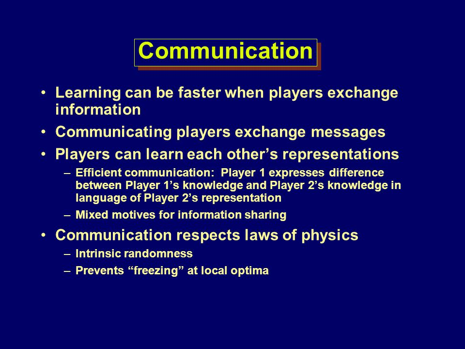 Communication Learning can be faster when players exchange information Communicating players exchange messages Players can learn each others represent
