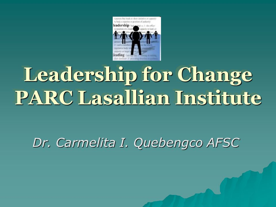 Leadership for Change PARC Lasallian Institute Dr. Carmelita I. Quebengco AFSC