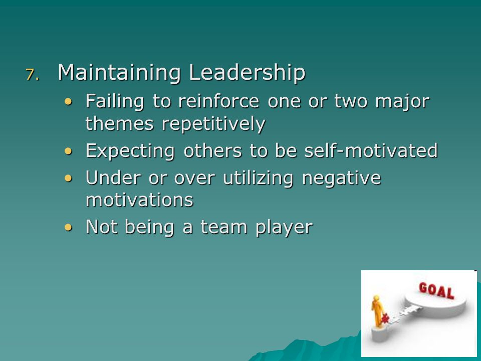7. Maintaining Leadership Failing to reinforce one or two major themes repetitivelyFailing to reinforce one or two major themes repetitively Expecting