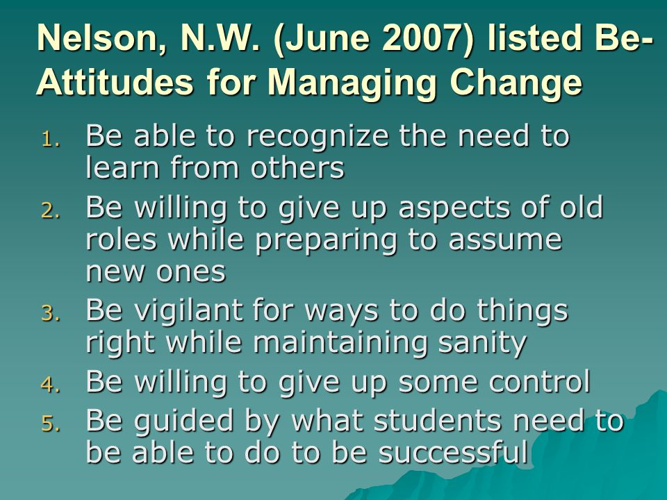 Nelson, N.W. (June 2007) listed Be- Attitudes for Managing Change 1.