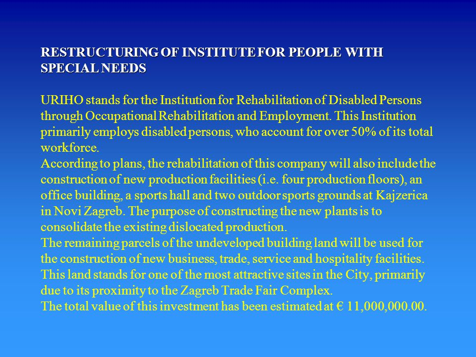 RESTRUCTURING OF INSTITUTE FOR PEOPLE WITH SPECIAL NEEDS RESTRUCTURING OF INSTITUTE FOR PEOPLE WITH SPECIAL NEEDS URIHO stands for the Institution for Rehabilitation of Disabled Persons through Occupational Rehabilitation and Employment.
