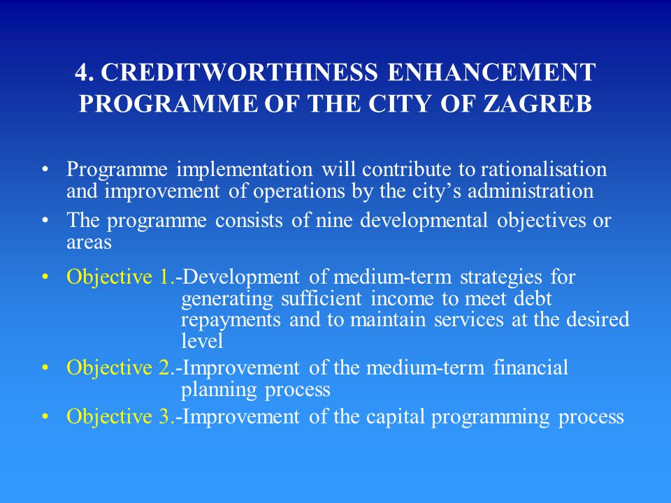 4. CREDITWORTHINESS ENHANCEMENT PROGRAMME OF THE CITY OF ZAGREB Programme implementation will contribute to rationalisation and improvement of operati