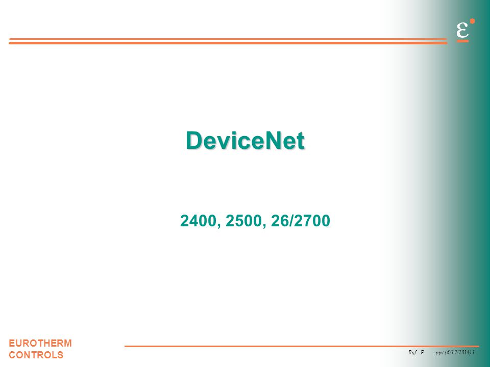 Ref: P.ppt (6/12/2014) 2 EUROTHERM CONTROLS This Talk DeviceNet - Background DeviceNet v.