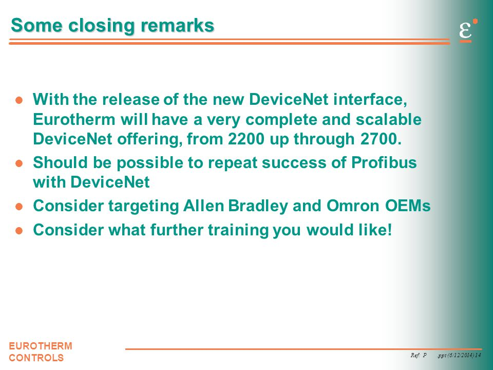 Ref: P.ppt (6/12/2014) 14 EUROTHERM CONTROLS Some closing remarks With the release of the new DeviceNet interface, Eurotherm will have a very complete