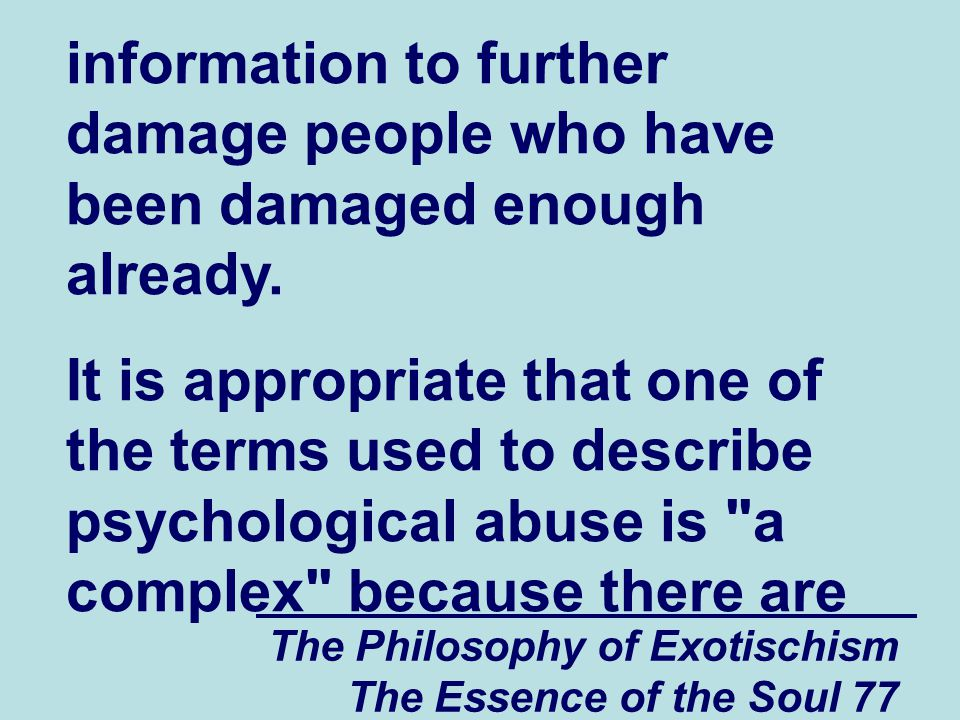 The Philosophy of Exotischism The Essence of the Soul 77 information to further damage people who have been damaged enough already.