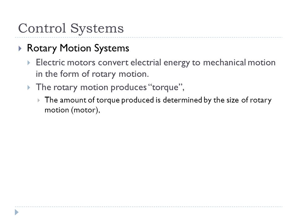 Control Systems Rotary Motion Systems Electric motors convert electrial energy to mechanical motion in the form of rotary motion. The rotary motion pr