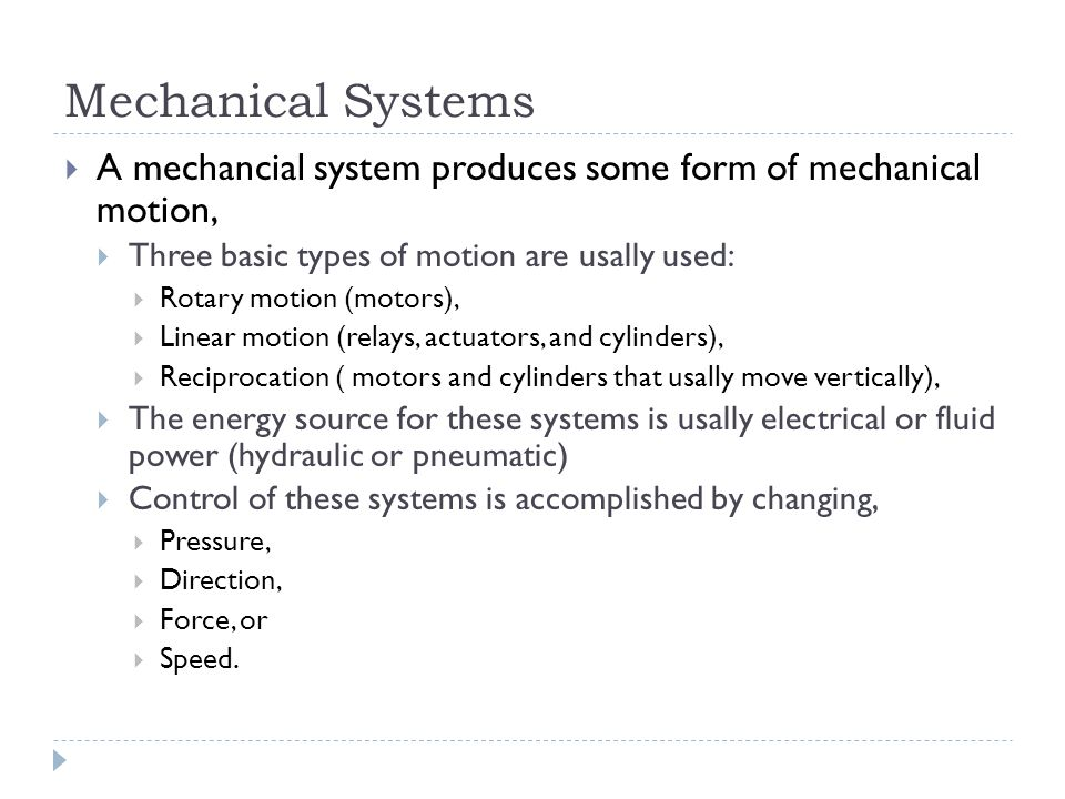 Mechanical Systems A mechancial system produces some form of mechanical motion, Three basic types of motion are usally used: Rotary motion (motors), L