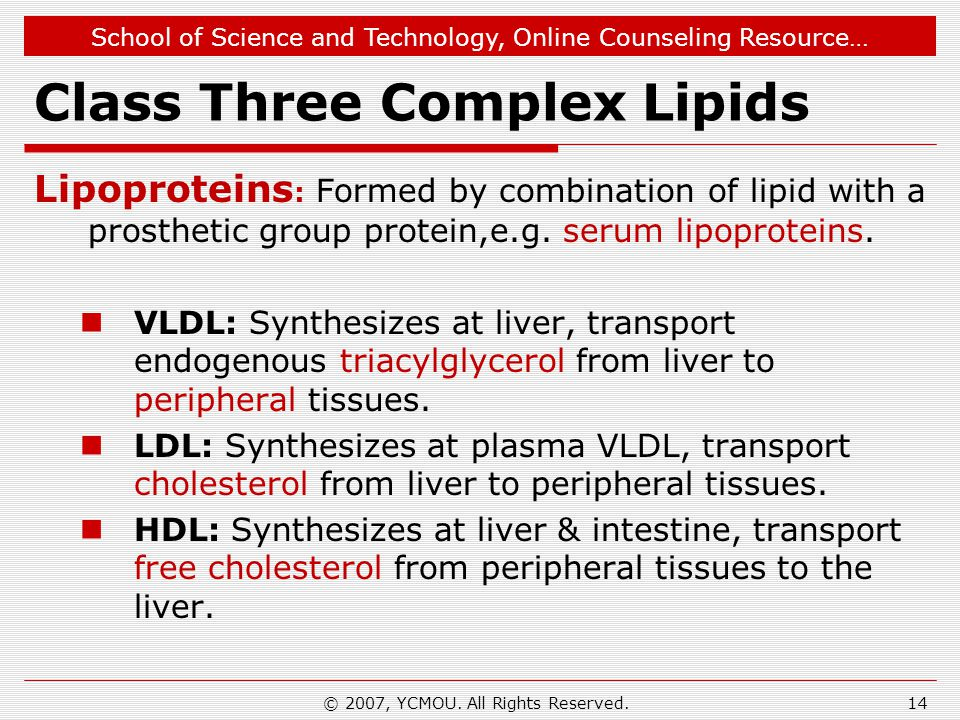 School of Science and Technology, Online Counseling Resource… Class Three Complex Lipids Lipoproteins : Formed by combination of lipid with a prosthet