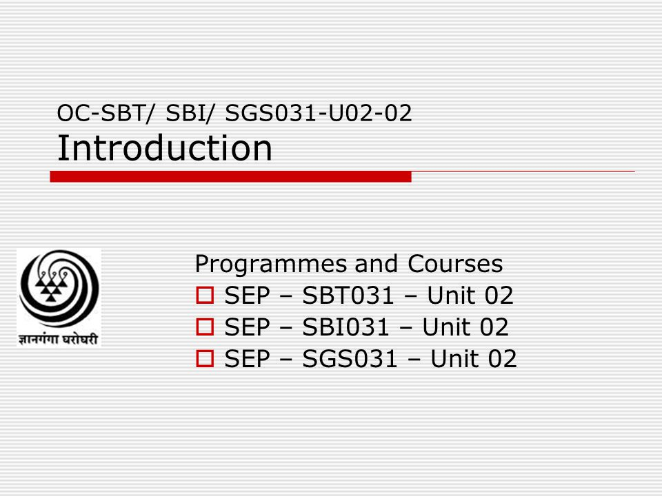 OC-SBT/ SBI/ SGS031-U02-02 Introduction Programmes and Courses SEP – SBT031 – Unit 02 SEP – SBI031 – Unit 02 SEP – SGS031 – Unit 02