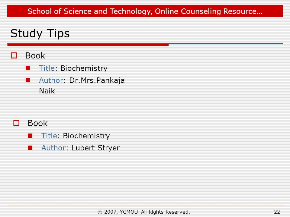 School of Science and Technology, Online Counseling Resource… © 2007, YCMOU. All Rights Reserved.22 Study Tips Book Title: Biochemistry Author: Dr.Mrs