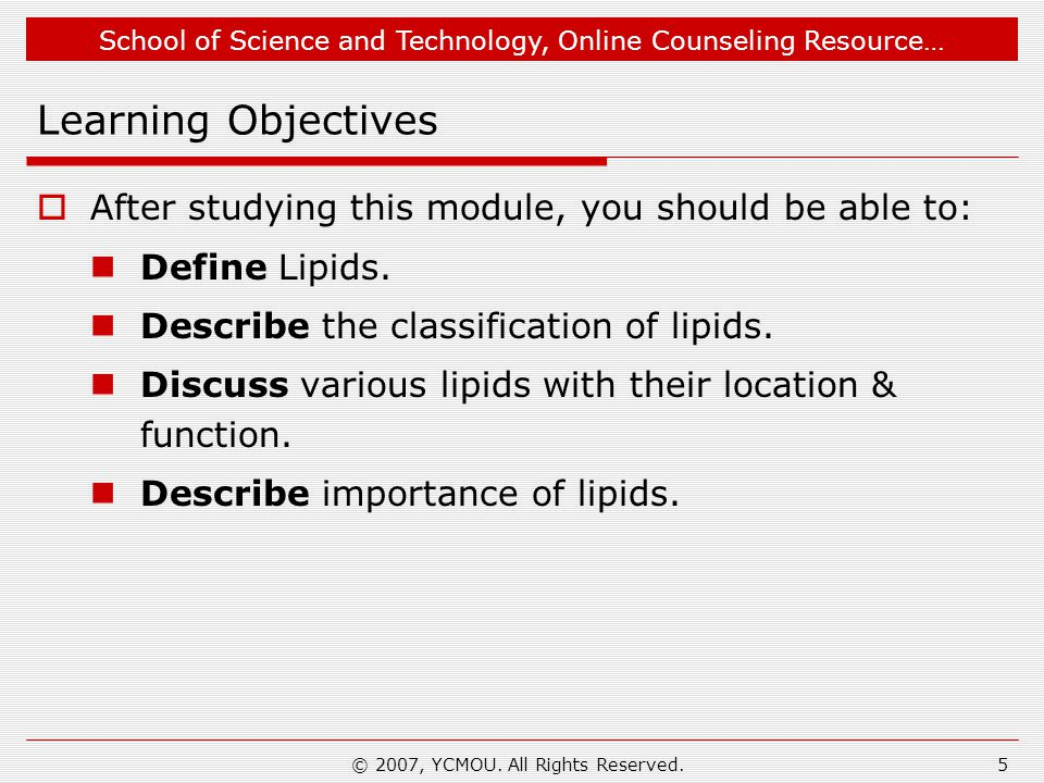 School of Science and Technology, Online Counseling Resource… © 2007, YCMOU. All Rights Reserved.5 Learning Objectives After studying this module, you