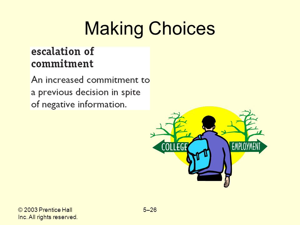 © 2003 Prentice Hall Inc. All rights reserved. 5–26 Making Choices