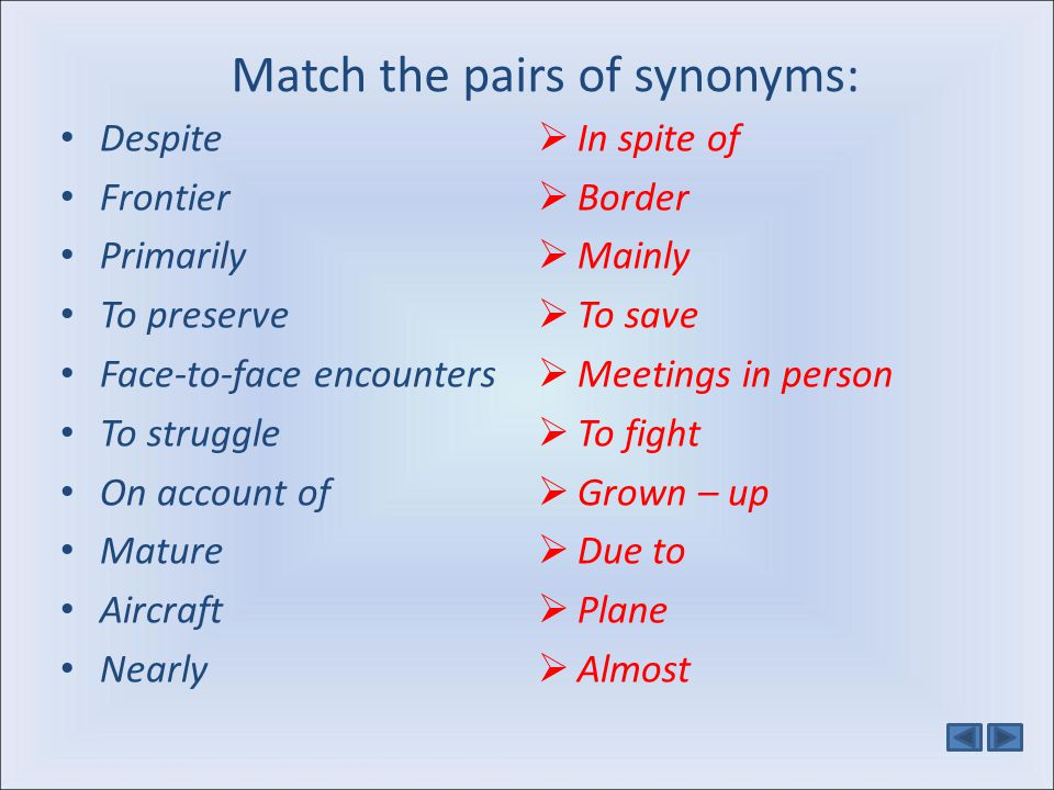 Match the pairs of synonyms: Despite Frontier Primarily To preserve Face-to-face encounters To struggle On account of Mature Aircraft Nearly In spite