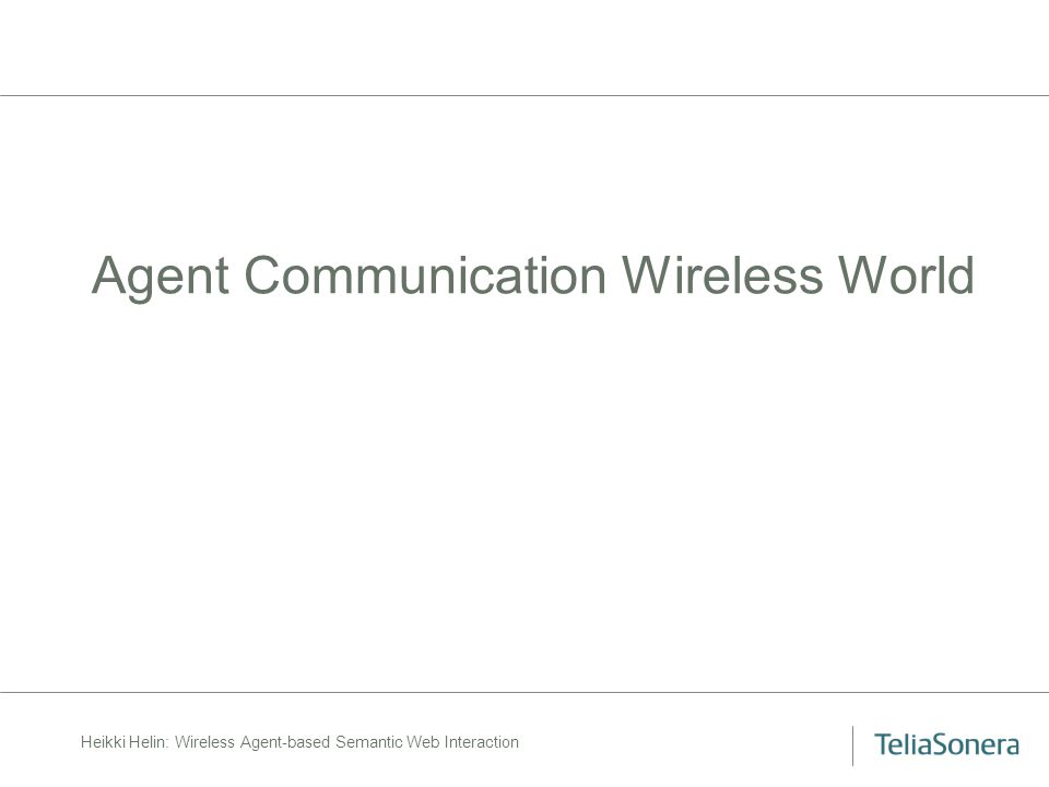 Heikki Helin: Wireless Agent-based Semantic Web Interaction Agent Communication Wireless World
