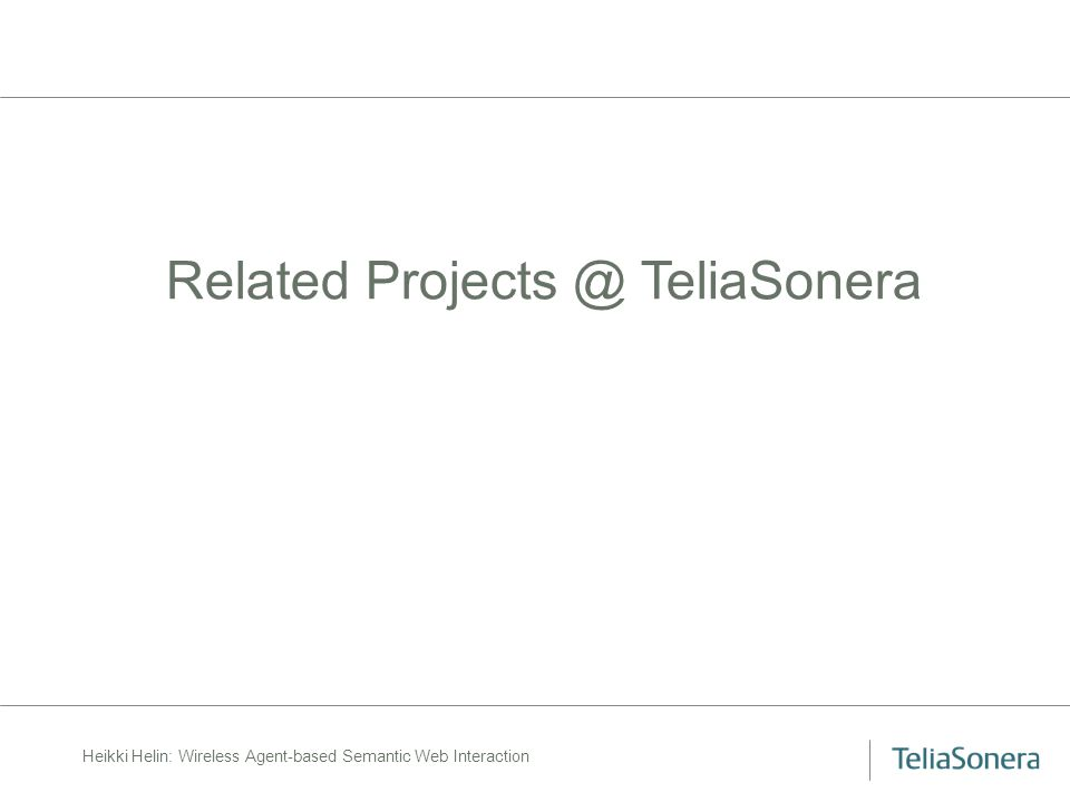 Heikki Helin: Wireless Agent-based Semantic Web Interaction Related Projects @ TeliaSonera