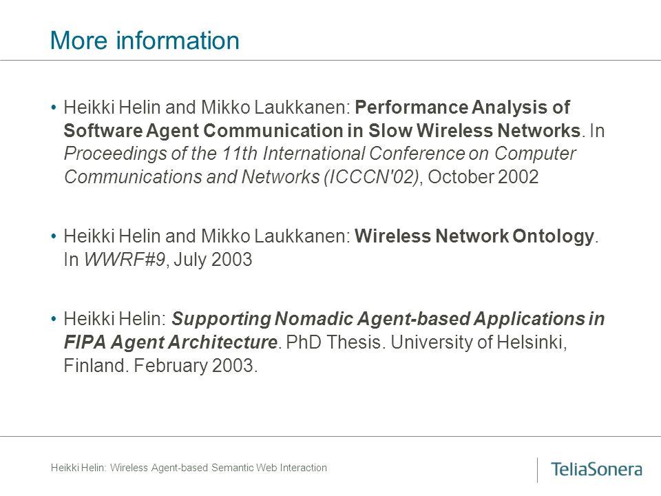 Heikki Helin: Wireless Agent-based Semantic Web Interaction More information Heikki Helin and Mikko Laukkanen: Performance Analysis of Software Agent Communication in Slow Wireless Networks.
