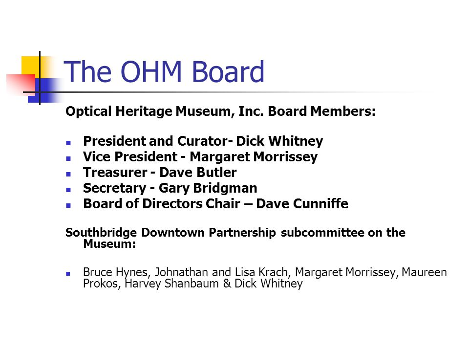 The OHM Board Optical Heritage Museum, Inc. Board Members: President and Curator- Dick Whitney Vice President - Margaret Morrissey Treasurer - Dave Bu