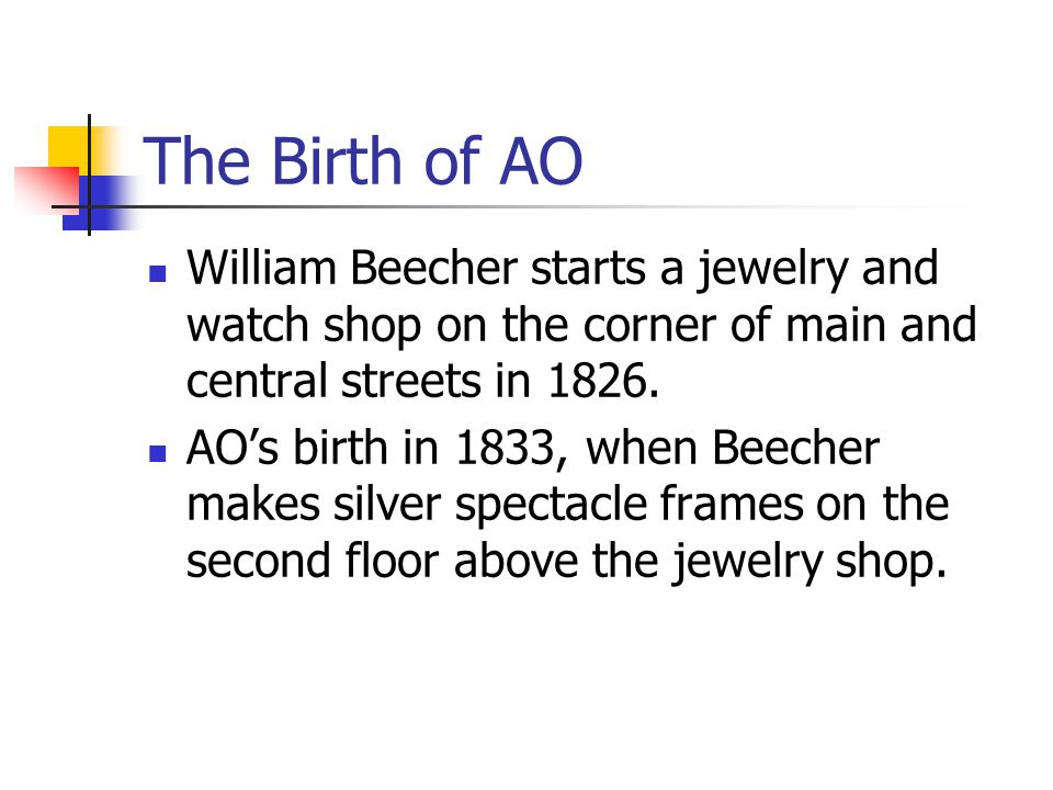 The Birth of AO William Beecher starts a jewelry and watch shop on the corner of main and central streets in 1826. AOs birth in 1833, when Beecher mak