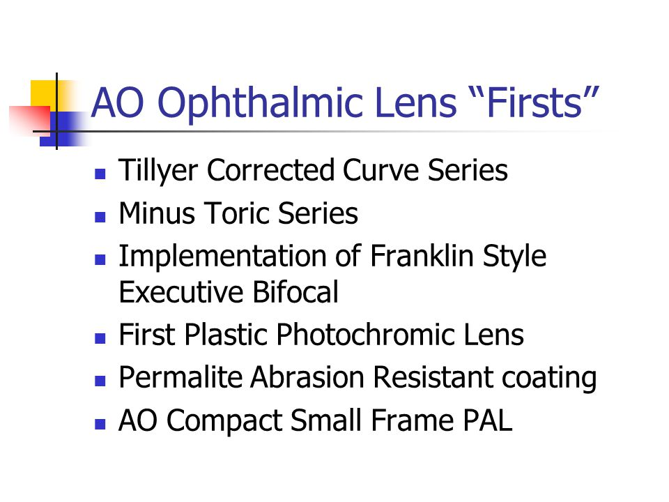 AO Ophthalmic Lens Firsts Tillyer Corrected Curve Series Minus Toric Series Implementation of Franklin Style Executive Bifocal First Plastic Photochro