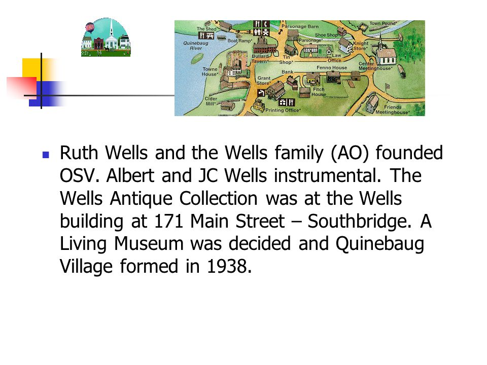Ruth Wells and the Wells family (AO) founded OSV. Albert and JC Wells instrumental. The Wells Antique Collection was at the Wells building at 171 Main