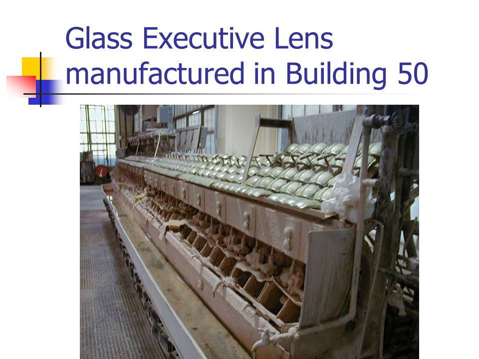 Glass Executive Lens manufactured in Building 50
