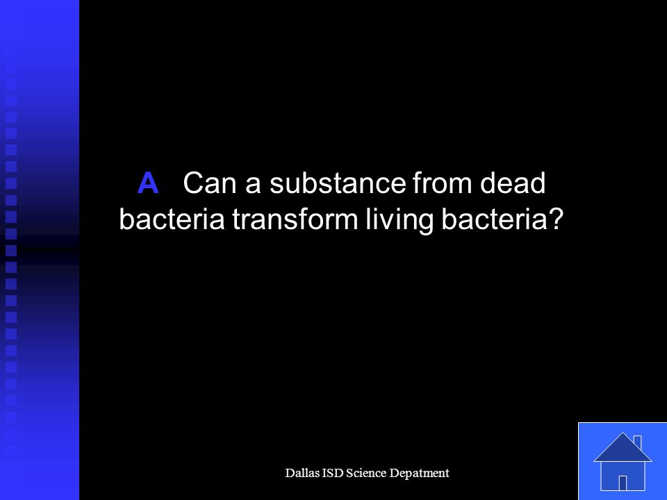 Dallas ISD Science Depatment A Can a substance from dead bacteria transform living bacteria