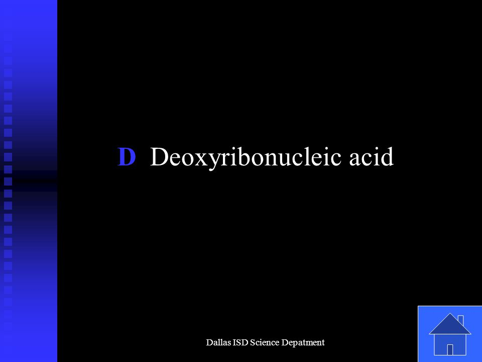 Dallas ISD Science Depatment D Deoxyribonucleic acid