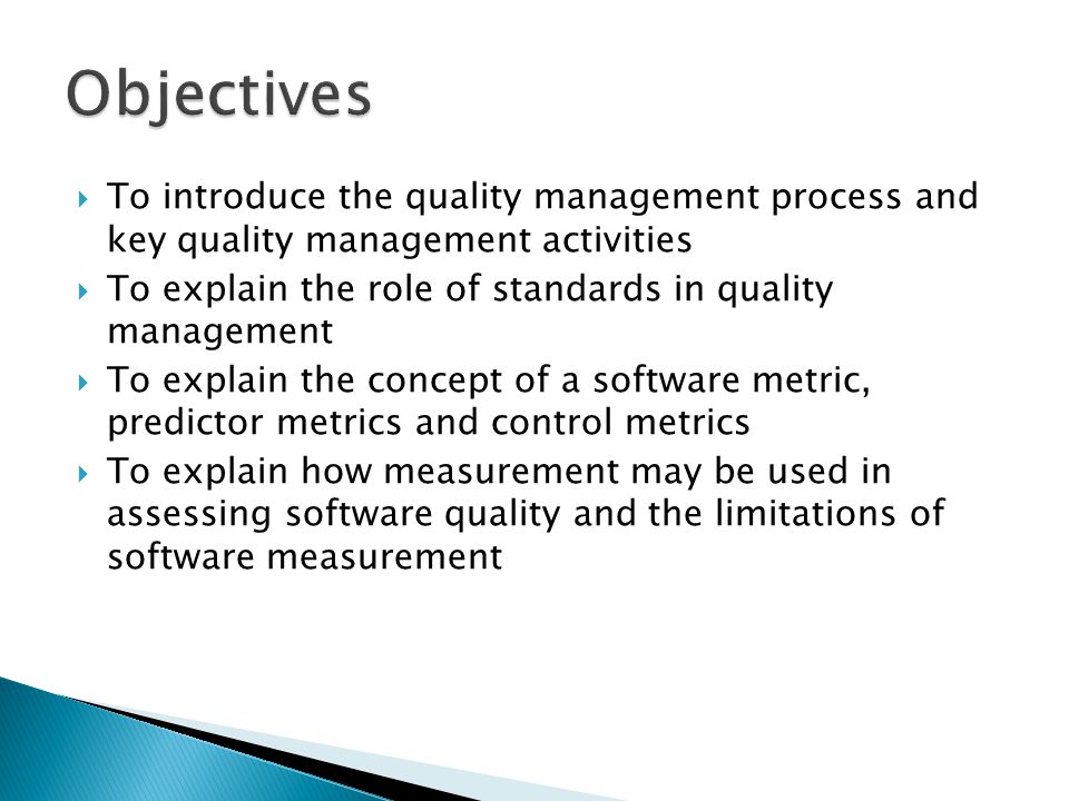 To introduce the quality management process and key quality management activities To explain the role of standards in quality management To explain th